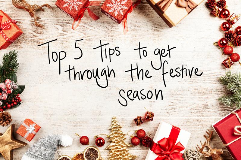 Top 5 tips to get through the festive season